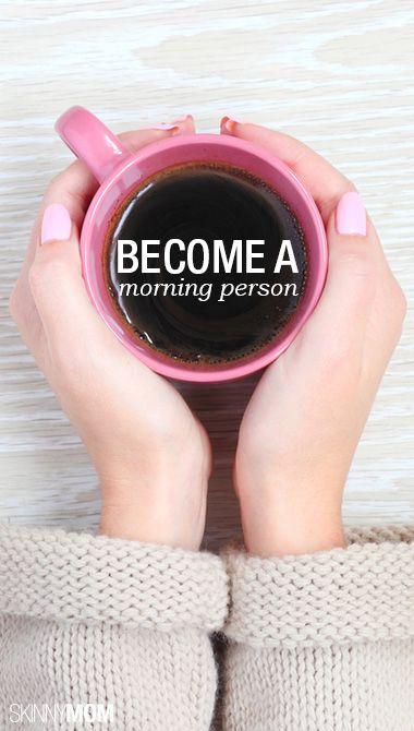 Become a morning person. Image via skinnymom.com.